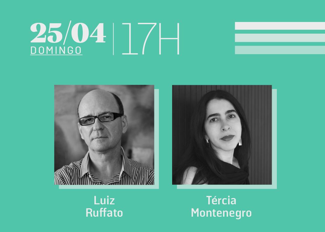 25/04 às 17h | Diálogos literários: Luiz Ruffato & Tércia Montenegro