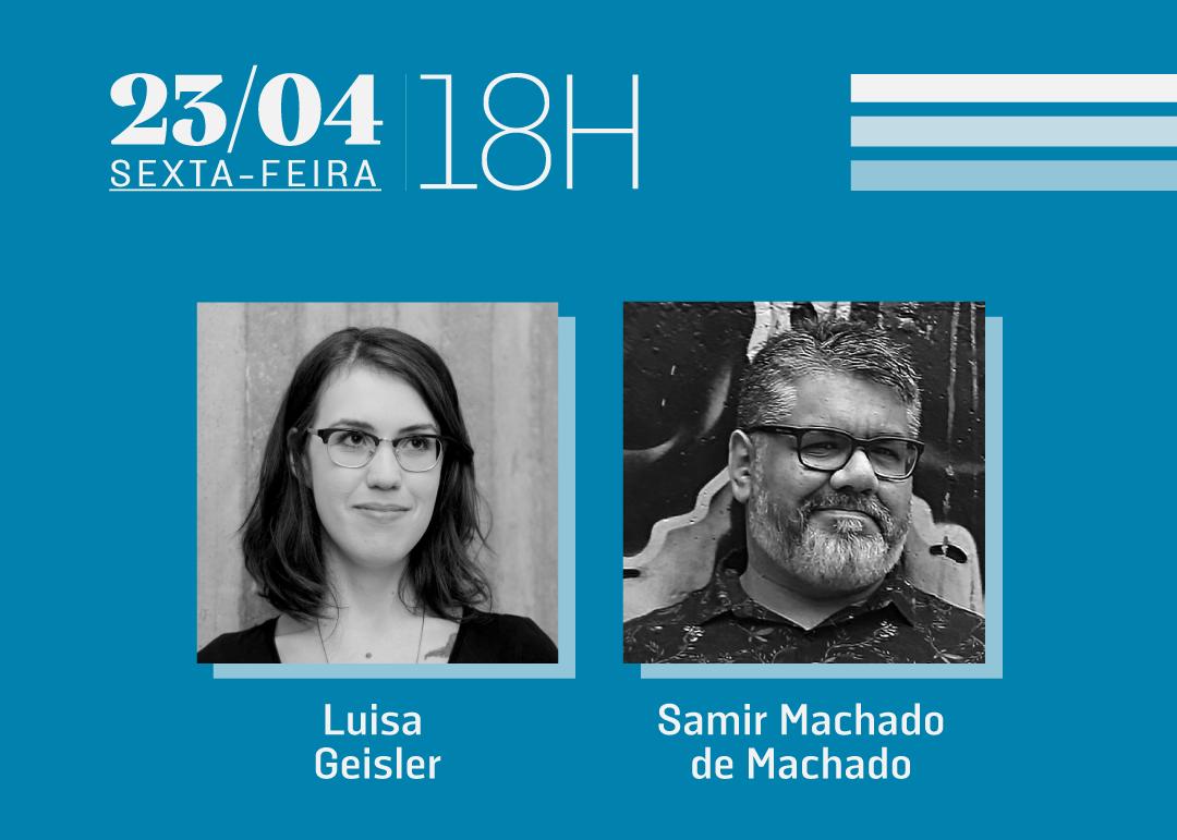23/04 às 18h | Diálogos literários: Luisa Geisler & Samir Machado de Machado