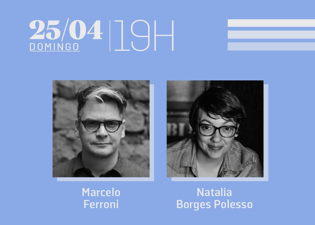 25/04 às 19h | Diálogos literários: Marcelo Ferroni & Natalia Borges Polesso